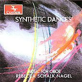 Synthetic Dances - Music for Oboe / Rebecca Schalk Nagel, et al