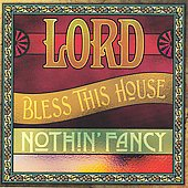 Nothin' Fancy: Lord Bless This House *