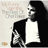 Chet Baker (Trumpet/Vocals/Composer): My Funny Valentine: The Best of Chet Baker