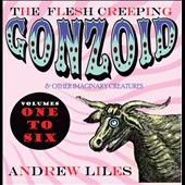 Andrew Liles: The Flesh Creeping Gonzoid & Other Imaginary Creatures, Vols. 1-6 [Box] *