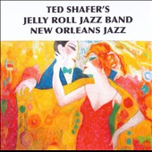 Ted Shafer's Jelly Roll Jazz Band: New Orleans Jazz *