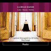 La Belle Danse: Lully, Marais, Muffat / Capriccio Stravagante
