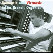 Romantic & Virtuosic: works for organ by Reger and Liszt / Adam Brakel, organ