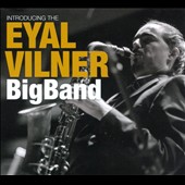 Eyal Vilner: Introducing the Eyal Vilner Big Band [Digipak]