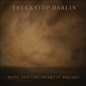 Truckstop Darlin': Hope & Heart It Breaks [Digipak]
