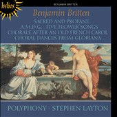 Britten: Sacred and Profane; A.M.D.G.; Five Flower Songs; Choral Dances from Gloriana / Polyphony