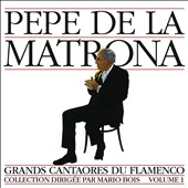 Pepe de la Matrona: Grands Cantaores du Flamenco, Vol. 1