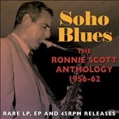 Ronnie Scott: Soho Blues: The Ronnie Scott Anthology 1956-1962 *