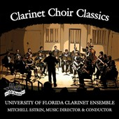 Clarinet Choir Classics - works by Mendelssohn, Rimsky-Korsakov, Vaughan Williams, Barber et al. / Univ. of FL Clarinet Ens.