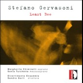 Music of Stefano Gervasoni (b.1962): Least Bee / Margherita Chiminelli, soprano; Sonia Turchetta, mz; Divertimento Ensemble; Sandro Gorli