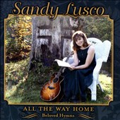 Sandy Lusco: All the Way Home: Beloved Hymns