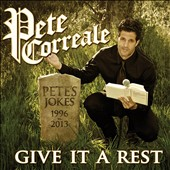 Pete Correale: Give It A Rest [Digipak]