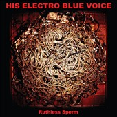 His Electro Blue Voice: Ruthless Sperm [Digipak] *