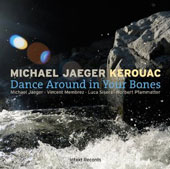 Michael Jaeger Kerouac: Dance Around in Your Bones