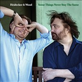 Heidecker & Wood: Some Things Never Stay the Same [Digipak]