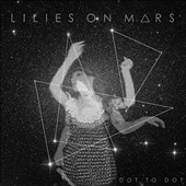 Lilies on Mars: Dot to Dot [Slipcase]