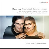 Masques: Theatrical Reminiscences - works by Stravinsky, Ravel, Liszt, Chasins, Lutoslawski / Piano Duo Chipak-Kushnir