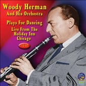 Woody Herman/Woody Herman & His Orchestra: Plays for Dancing: Live from the Holiday Inn Chicago