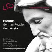 Brahms: German Requiem / Sally Matthews, soprano; Christopher Maltman, baritoine. Gergiev, London SO