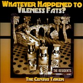 The Residents: Whatever Happened to Vileness Fats?/The Census Taker