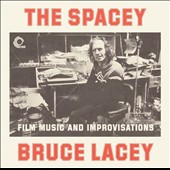 The Spacey Bruce Lacey/Bruce Lacey: The Spacey Bruce Lacey: Film Music & Improvisations