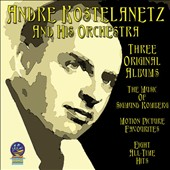 André Kostelanetz & His Orchestra: Three Original Albums: The Music Of Sigmund Romberg/Motion Picture Favourites/Eight All-Time Hits