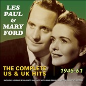 Les Paul/Les Paul & Mary Ford/Mary Ford: The Complete US & UK Hits 1945-1961