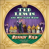Ted Lewis (Clarinet/Saxophone): Runnin' Wild: The Early Years (1919-1926)