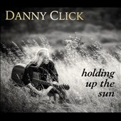 Danny Click: Holding Up the Sun [Slipcase]