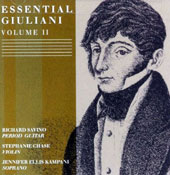 Essential Giuliani, Vol. 2 - Duo Concertante, Op. 25; Guitar Sonata, Op. 15; Serenade, Op. 27, et al.  / Richard Savino, guitar; Stephanie Chase, violin; Jennifer Ellis Kampani, soprano.