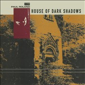 Paul Roland: House of Dark Shadows [Digipak]