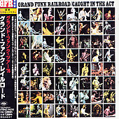 Grand Funk Railroad: Caught in the Act [Remaster]