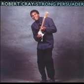 Robert Cray/Robert Cray Band: Strong Persuader