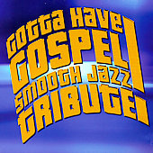 The Smooth Jazz All Stars: Gotta Have Gospel Smooth Jazz Tribute
