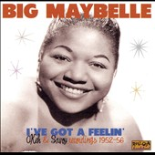 Big Maybelle: I've Got a Feelin': OKeh & Savoy Recordings 1952-1956