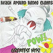 Reach Around Rodeo Clowns: Reach Around Rodeo Clowns: Greatest Hits!