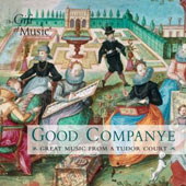 Good Companye: Great Music from a Tudor Court - works by Anthony Holborne, Hayne Van Ghizeghem, William Byrd, John Dowland / Elizabethan Consort