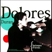 Dolores Durán: Just Between Friends