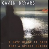 Gavin Bryars: I Have Heard It Said that a Spirit Enters