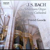 David Goode Plays J.S. Bach / 1714 Silbermann Organ of Freiberg Cathedral