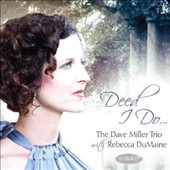 David Miller Trio/Rebecca Dumaine: Deed I Do... *