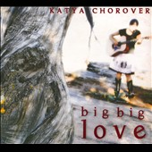 Katya Chorover: Big Big Love [Digipak]