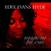 Edye Evans Hyde: Magic in His Eyes [Digipak]
