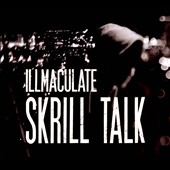 Illmaculate: Skrill Talk [Digipak]