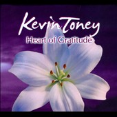 Kevin Toney: Heart of Gratitude [Digipak]