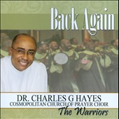 Dr. Charles Hayes & The Cosmopolitan Church of Prayer Choir/The Cosmopolitan Church Of Prayer Choir/Dr. Charles G. Hayes: Back Again