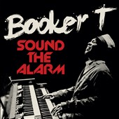 Booker T. Jones: Sound the Alarm [6/25]