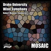 Mosaic - works for wind ensemble by Nancy Galbreith, Mark Engebretson, Yo Goto, Frank Ticheli, Dana Wilson / Drake Univ. Wind Ens.