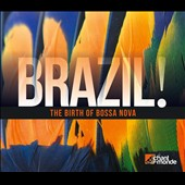 Various Artists: Brazil! The Birth of Bossa Nova [Digipak]