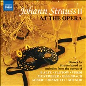 Johann Strauss II at the Opera - Strauss Dances based on melodies from operas of Verdi, Meyerbeer, Offenbach, Donizetti & more / Various Artists